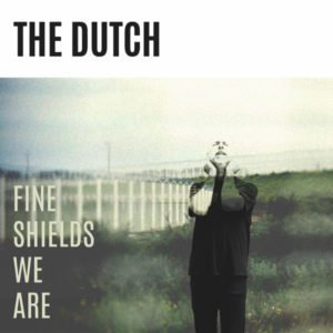 Artwork The Dutch - Fine Shields We Are